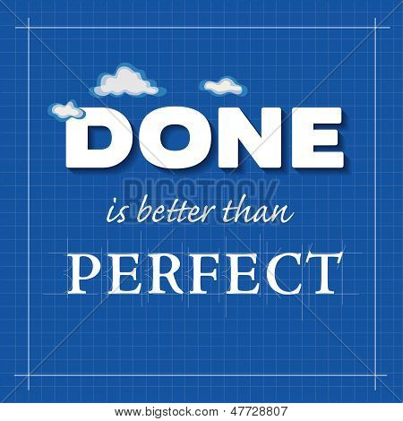 Done Is Better Than Perfect, Blueprint Style