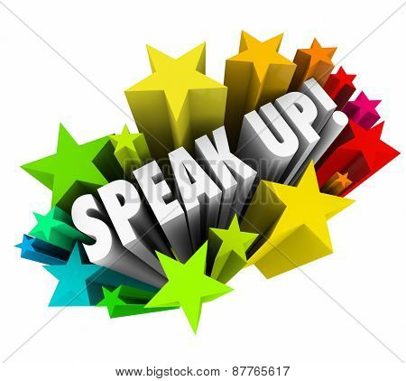 Speak Up words in white 3d letters shooting out of stars or fireworks telling you to demonstrate, rally or object to injustice or unfair situation