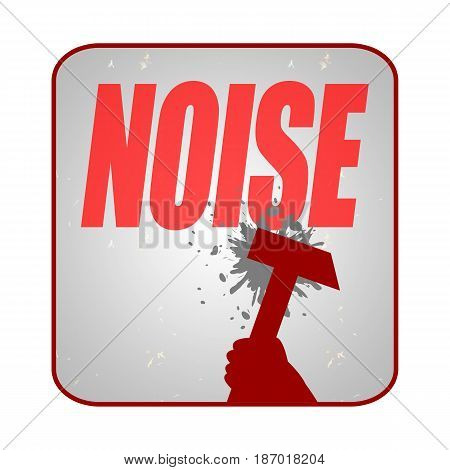 Noise sign with a hammer breaking the wall