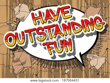 Have Outstanding Fun - Comic book style word on abstract background.