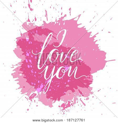 Happy valentine s day card with calligraphy lettering I love you phrase. On a pink spot.