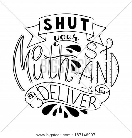 Shut your mouth stand and deliver. Hand drawn quote lettering in circle. Vector illustration. Poster, banner, card, badge, label, postcard, t-shirt design. Hand written Calligraphy print clothing design. Feminist typography.