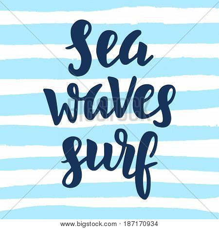 Sea, waves, surf poster. Inspirational quote on blue strokes. Surfing theme. Hand written brush lettering. Modern calligraphy. Vector illustration