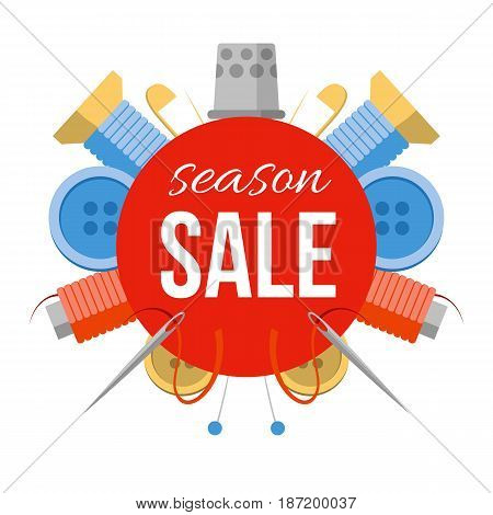 Season sale sign with sewing stuff. For tailor shop, studio or atelier. Tools for handmade at the sides: needles, pins, thread, buttons. Simple style vector illustration.