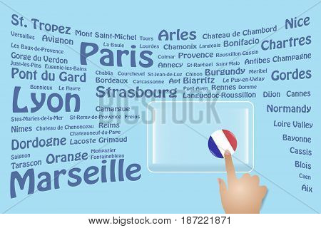 Hand is touching a round French flag on a transparent screen. The blue bent names of the French sights are in the background. Free place for your text is at the screen.