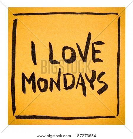 I love Mondays - positive declaration or reminder on an isolated sticky note