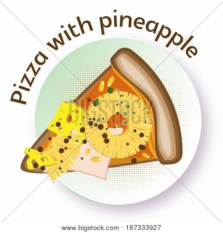 Pizza with pineapple. Vector image of a triangular slice of pizza on a round plate. White background.