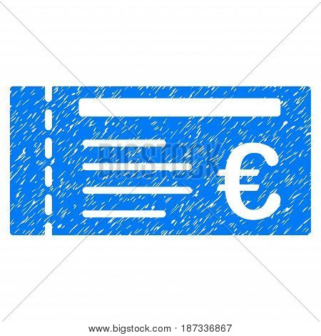 Grunge Euro Ticket icon with grunge design and dirty texture. Unclean vector blue pictogram for rubber seal stamp imitations and watermarks. Draft sticker symbol.