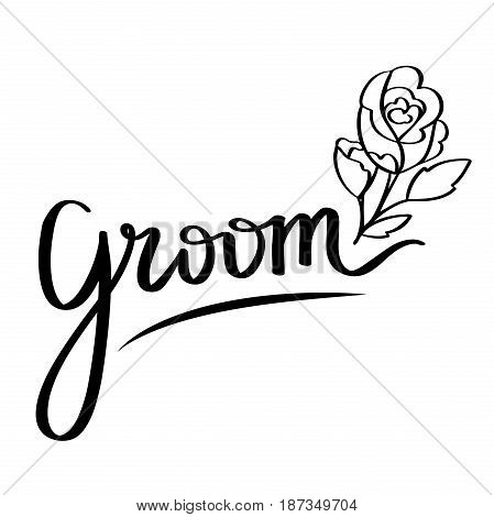 Hand-lettering of word groom. Wedding design element with flower