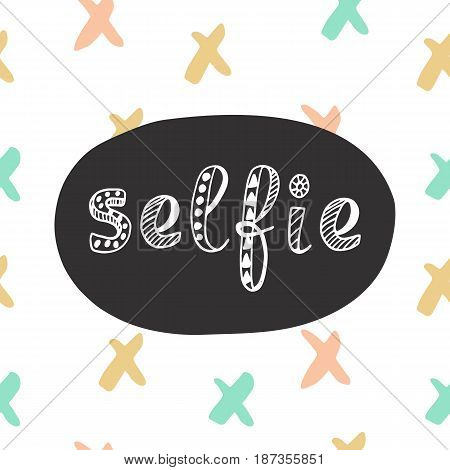 Selfie hipster modern lettering in ethnic scandinavian style. Cute card design, decoration, wall art, postcard, poster. Unique font. Vector illustration