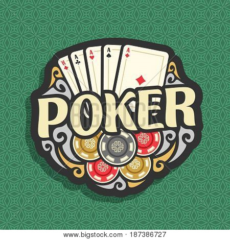 Vector logo Poker: playing card combination four of kind aces for gambling game poker, heap of casino chips, gamble icon on green seamless pattern background, art lettering title text on poker theme.
