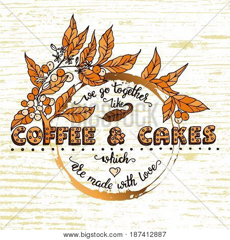 Handdrawn COFFEE lettering poster with imprint of a coffee mug. We go together loke coffee and cakes which are made with love.