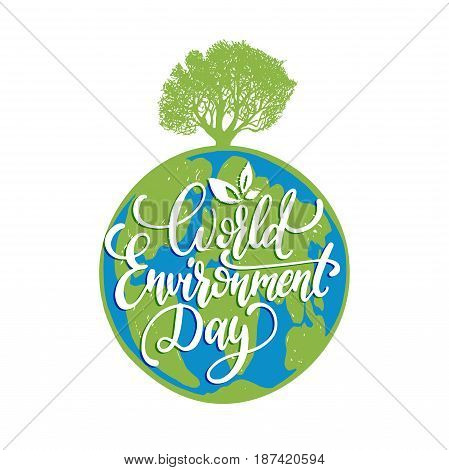 World environment day hand lettering for cards, posters etc. Vector calligraphy with tree on Earth globe background