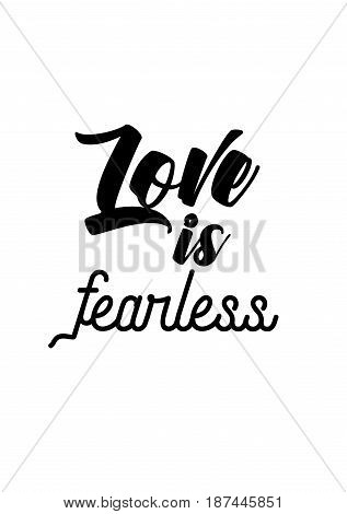 Handwritten lettering positive quote about love to valentines day. Love is fearless.
