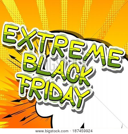 Extreme Black Friday - Comic book style word on abstract background.