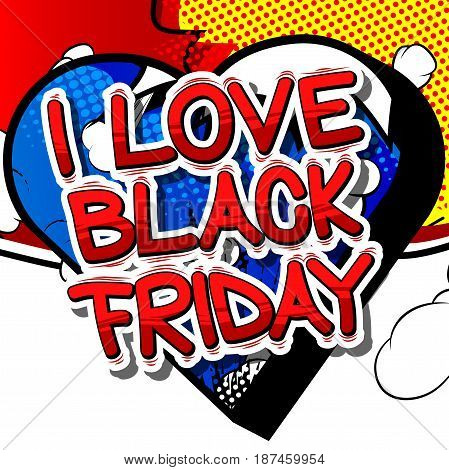 I Love Black Friday - Comic book style word on abstract background.