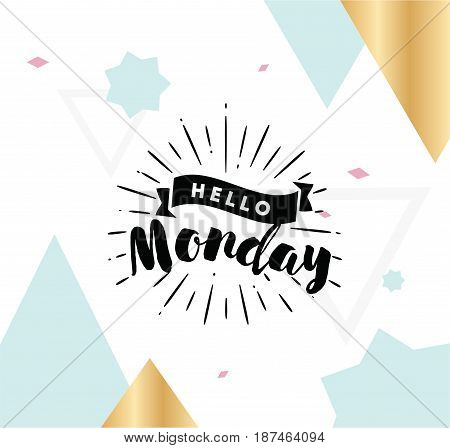 Hello Monday. Inspirational quote. Typography for calendar or poster, invitation, greeting card or t-shirt. Vector lettering, calligraphy design. Text background