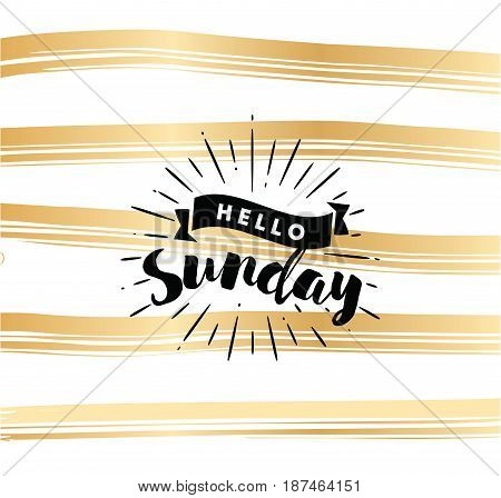 Hello Sunday. Inspirational quote. Typography for calendar or poster, invitation, greeting card or t-shirt. Vector lettering, calligraphy design. Text background