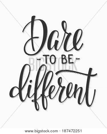 Dare to be different quote lettering. Calligraphy inspiration graphic design typography element. Hand written postcard. Cute simple vector sign.