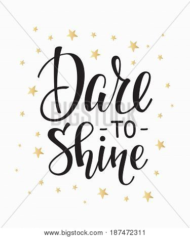 Dare to shine quote lettering. Calligraphy inspiration graphic design typography element. Hand written postcard. Cute simple vector sign.