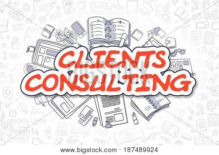 Business Illustration of Clients Consulting. Doodle Red Text Hand Drawn Doodle Design Elements. Clients Consulting Concept.