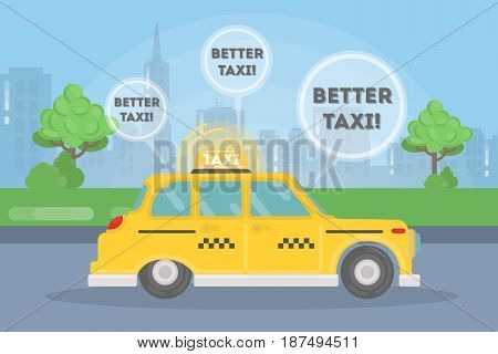Better take taxi. Service in the city. Yellow taxi car in the street landscape with bubble speech.