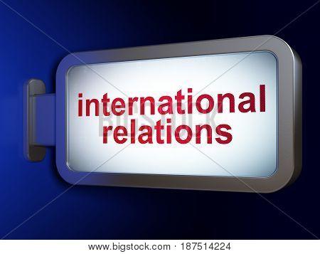 Political concept: International Relations on advertising billboard background, 3D rendering