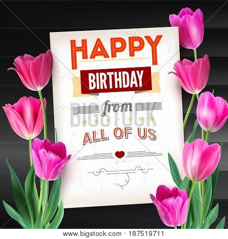 Happy Birthday vintage text poster composition on backdrop from dark wooden planks. Realistic vector colorful pink tulips set, not trace. Template with pink tulips for postcards or greeting cards.