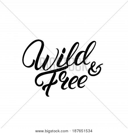 Wild and free hand written lettering quote. Boho tribal style. Typography calligraphy poster. Vector illustration.