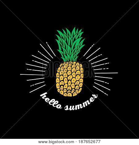 Hello summer. Pineapple hand drawn. Exotic tropical fruit for invitations, greeting cards, posters, tee prints. Isolated on background. Vector illustration.