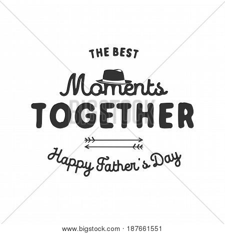 Fathers day typography label. Holiday symbols - hat, anchor and sign - The Best Moments Together. Stock vector illustration. Isolated on white background.