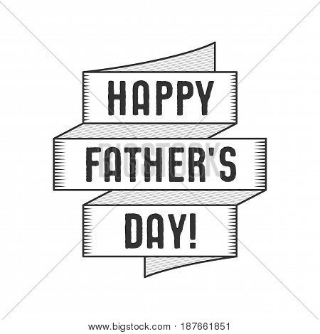 Happy Fathers Day Typography label with ribbon and texts. Stock vector isolated on white background. Monochrome design.