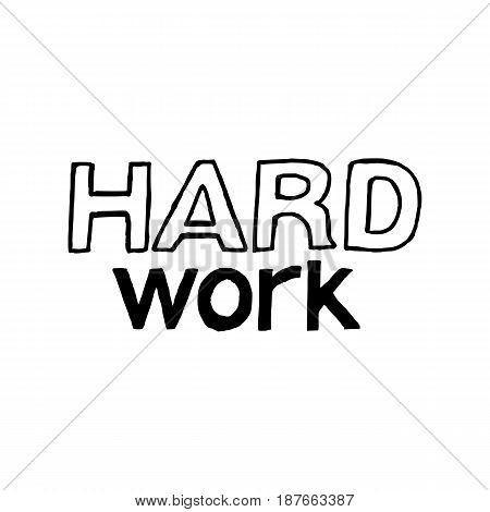 Hard Work - Isolated Hand Drawn Lettering. Vector Illustration Quote. Handwritten Inscription Phrase for Office, Presentation, T-shirt Print, Poster, Cover, Case Design.
