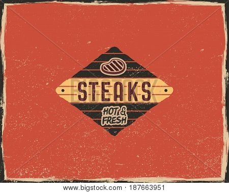 Steak house typography poster template in retro old style. Offset and letterpress design. Letter press steak label, emblem. Vector isolated on scratched background.