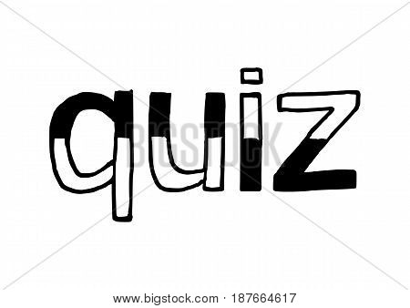 QUIZ - Isolated Hand Drawn Lettering. Vector Illustration Quote. Handwritten Inscription Phrase for Office, Presentation, T-shirt Print, Poster, Cover, Case Design.
