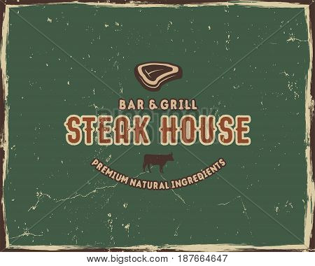 Steak house typography poster template in retro old style. Offset and letterpress design. Letter press label, emblem. Isolated on green scratched background. Vector.