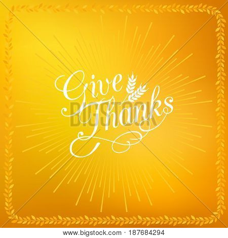 hand lettering with ray of light and barley, wheat frame of give thanks poster for thanksgiving festival