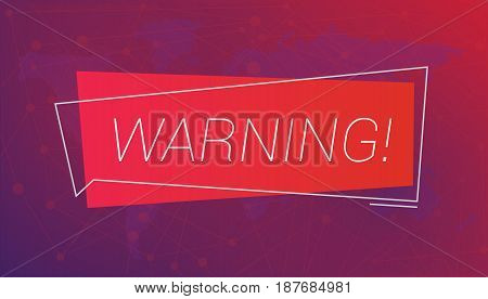 Message WARNING on the background of a world map and lines of communication. Editable eps10 Vector. Transparent background.