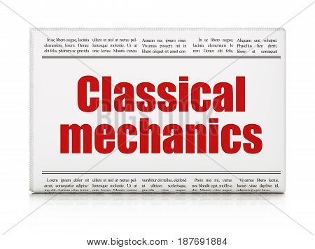 Science concept: newspaper headline Classical Mechanics on White background, 3D rendering