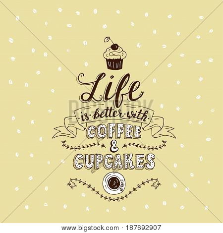 Life is better with coffee and cupcakes. Trendy handwritten illustration for bakery shop and cafe.