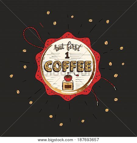 Handdrawn COFFEE lettering poster with imprint of a coffee mug. But first coffee.