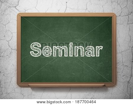 Learning concept: text Seminar on Green chalkboard on grunge wall background, 3D rendering