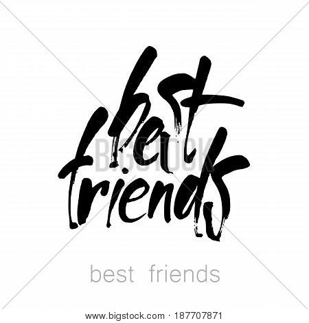 Best friends. Modern brush calligraphy. Isolated on white background. Hand drawn lettering.  Design idea for greeting cards, posters, t-shirts,  postcards.  Vector typographic.