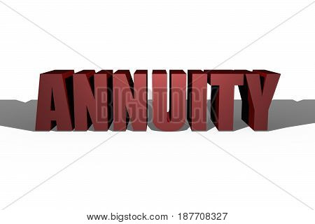 3D illustration of Annuity text over white -- financial investing concept