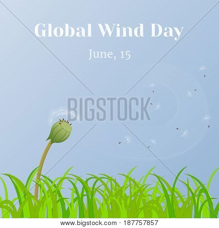 Global Wind Day background with grass and dandelion clock in simple cartoon style. Vector illustration for you design, card, banner, poster, calendar or placard template. June 15. Holiday Collection.
