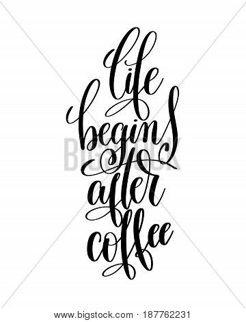 life begins after coffee black and white hand written lettering positive quote, inspirational typography design element, calligraphy vector illustration