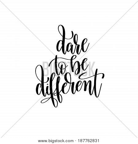 dare to be different black and white hand written lettering positive quote, inspirational typography design element, calligraphy vector illustration