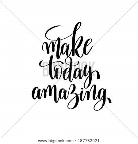 make today amazing black and white hand written lettering positive quote, inspirational typography design element, calligraphy vector illustration