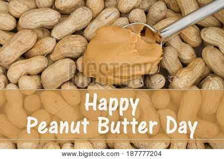 Celebrating peanut butter day Peanut butter in a spoon with raw peanuts in shells background with text Happy Peanut Butter Day
