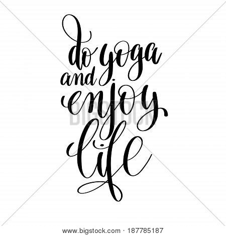do yoga and enjoy life black and white hand lettering inscription positive quote, handwritten motivational and inspirational phrase, trendy calligraphy vector illustration